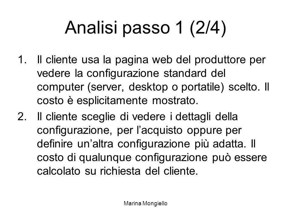 Marina Mongiello Analisi passo 1 (3/4) 3.Il cliente può scegliere di ordinare il computer direttamente online oppure può richiedere un incontro con il venditore prima di confermare lordine, per ottenere maggiori spiegazioni sui dettagli dellordine, una negoziazione del costo, etc.
