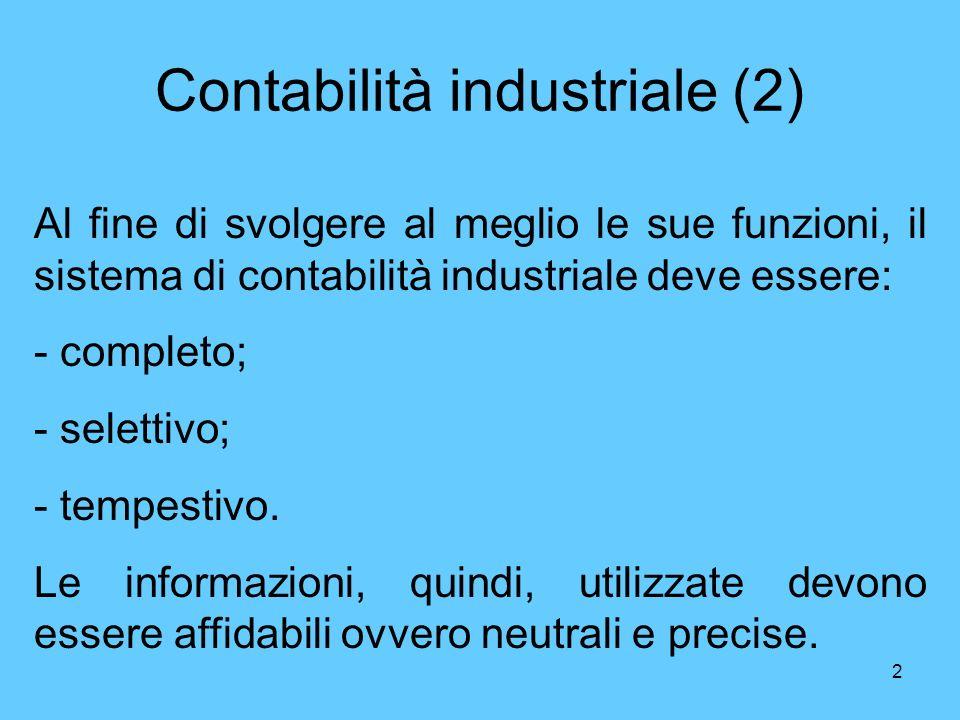 2 Contabilità industriale (2) Al fine di svolgere al meglio le sue funzioni, il sistema di contabilità industriale deve essere: - completo; - selettiv