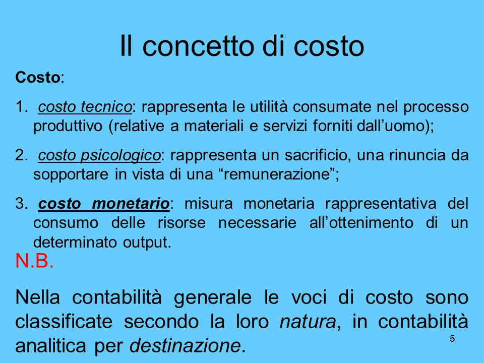 5 Il concetto di costo Costo: 1. costo tecnico: rappresenta le utilità consumate nel processo produttivo (relative a materiali e servizi forniti dallu