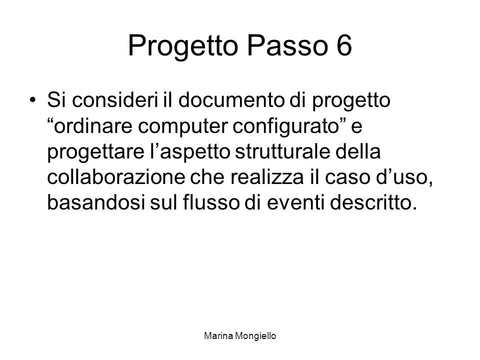 Marina Mongiello Progetto Passo 6 Si consideri il documento di progetto ordinare computer configurato e progettare laspetto strutturale della collaborazione che realizza il caso duso, basandosi sul flusso di eventi descritto.