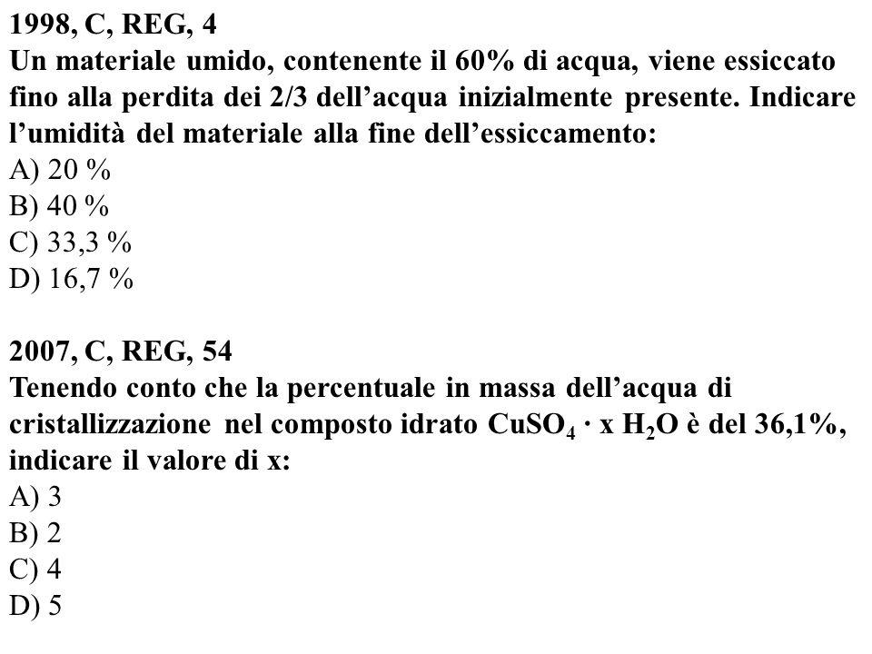 1998, C, REG, 4 Un materiale umido, contenente il 60% di acqua, viene essiccato fino alla perdita dei 2/3 dellacqua inizialmente presente.