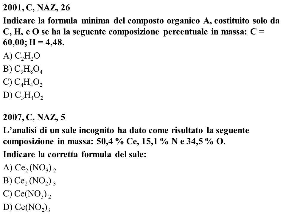 2001, C, NAZ, 26 Indicare la formula minima del composto organico A, costituito solo da C, H, e O se ha la seguente composizione percentuale in massa: C = 60,00; H = 4,48.