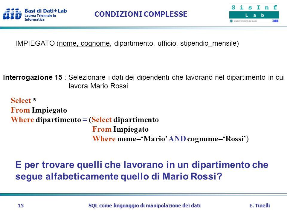 Basi di Dati+Lab Laurea Triennale in Informatica E. TinelliSQL come linguaggio di manipolazione dei dati15 CONDIZIONI COMPLESSE IMPIEGATO (nome, cogno