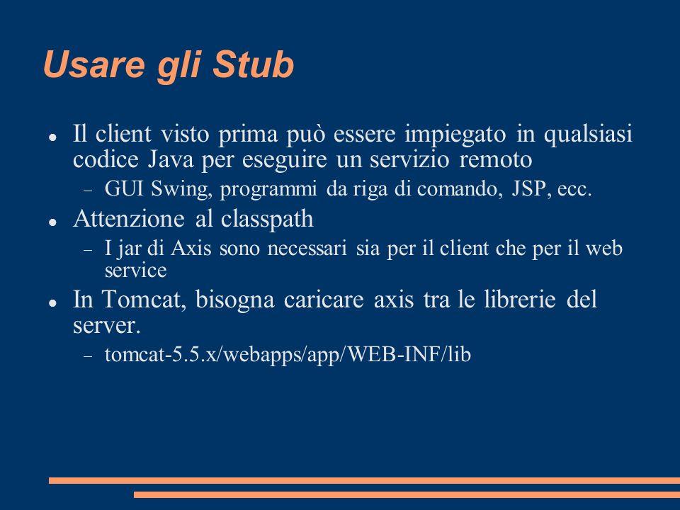 Usare gli Stub Il client visto prima può essere impiegato in qualsiasi codice Java per eseguire un servizio remoto GUI Swing, programmi da riga di com