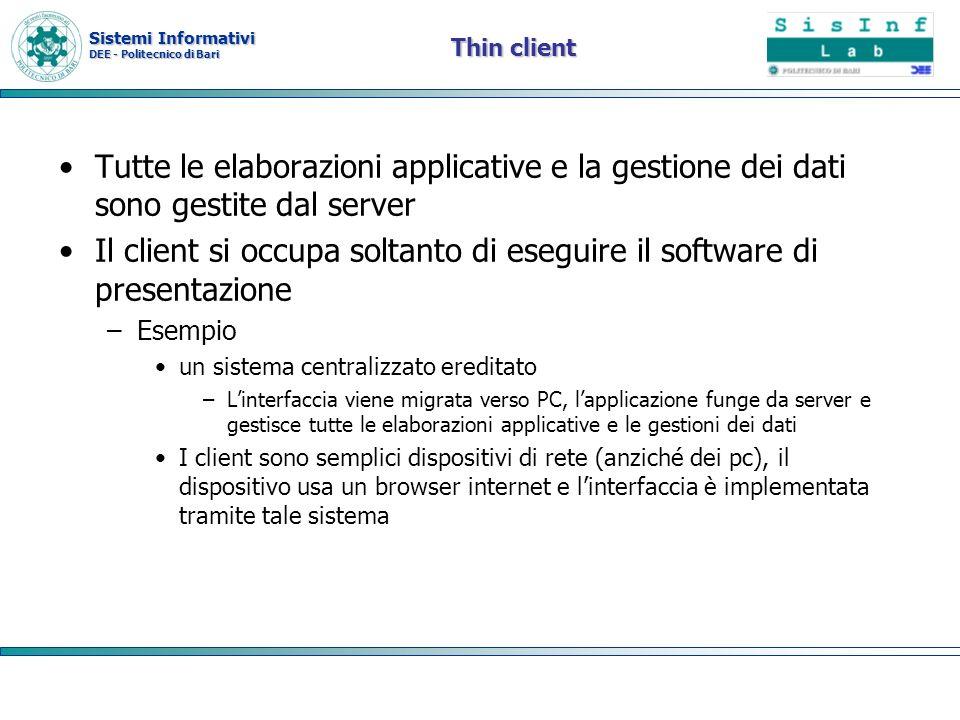 Sistemi Informativi DEE - Politecnico di Bari Thin client Tutte le elaborazioni applicative e la gestione dei dati sono gestite dal server Il client s