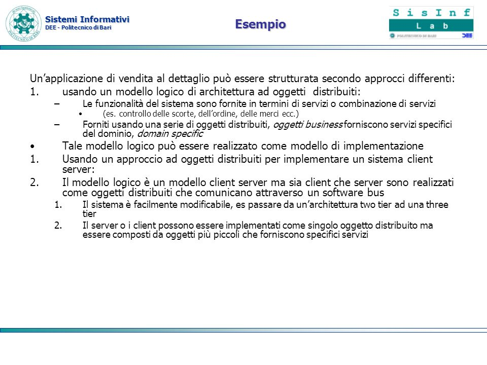 Sistemi Informativi DEE - Politecnico di Bari Esempio Unapplicazione di vendita al dettaglio può essere strutturata secondo approcci differenti: 1.usa