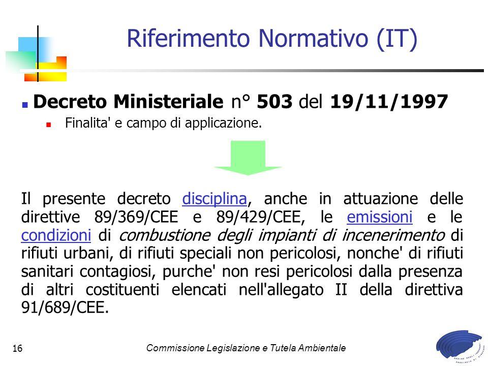 Commissione Legislazione e Tutela Ambientale16 Decreto Ministeriale n° 503 del 19/11/1997 Finalita' e campo di applicazione. Il presente decreto disci