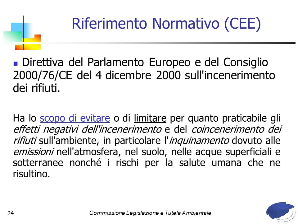 Commissione Legislazione e Tutela Ambientale24 Direttiva del Parlamento Europeo e del Consiglio 2000/76/CE del 4 dicembre 2000 sull incenerimento dei rifiuti.