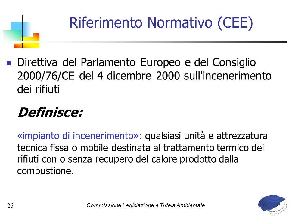 Commissione Legislazione e Tutela Ambientale26 Direttiva del Parlamento Europeo e del Consiglio 2000/76/CE del 4 dicembre 2000 sull'incenerimento dei