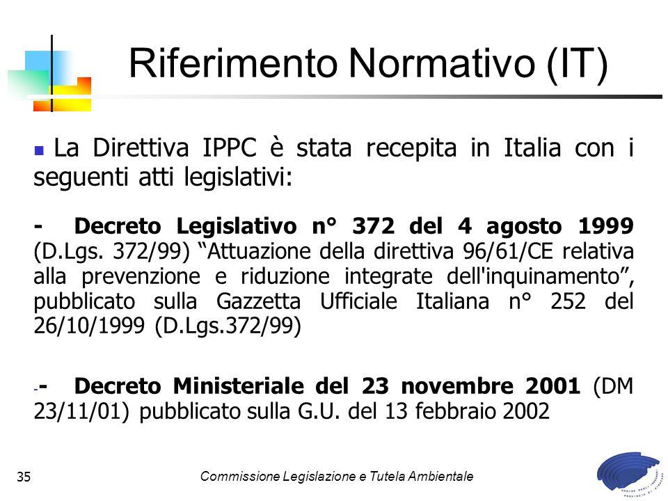 Commissione Legislazione e Tutela Ambientale35 La Direttiva IPPC è stata recepita in Italia con i seguenti atti legislativi: -Decreto Legislativo n° 3