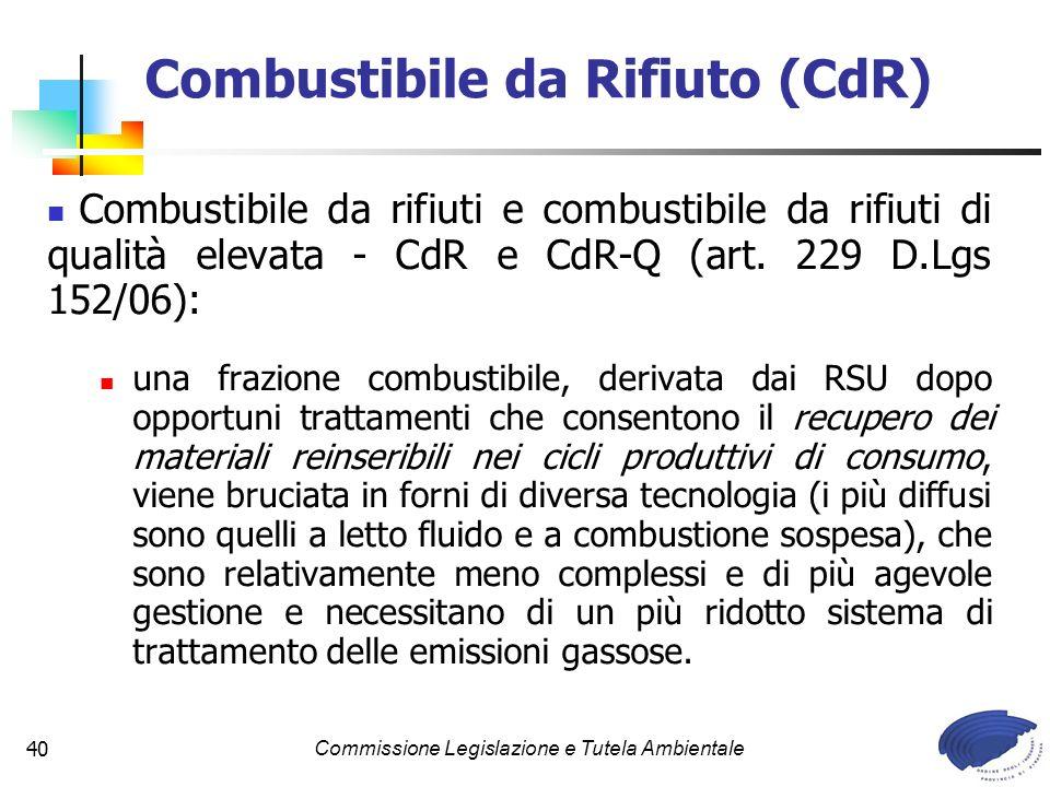 Commissione Legislazione e Tutela Ambientale40 Combustibile da Rifiuto (CdR) Combustibile da rifiuti e combustibile da rifiuti di qualità elevata - Cd