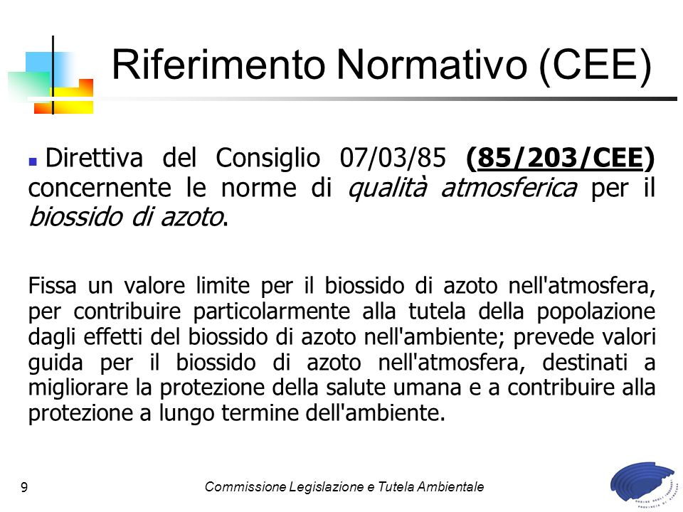 Commissione Legislazione e Tutela Ambientale9 Direttiva del Consiglio 07/03/85 (85/203/CEE) concernente le norme di qualità atmosferica per il biossid