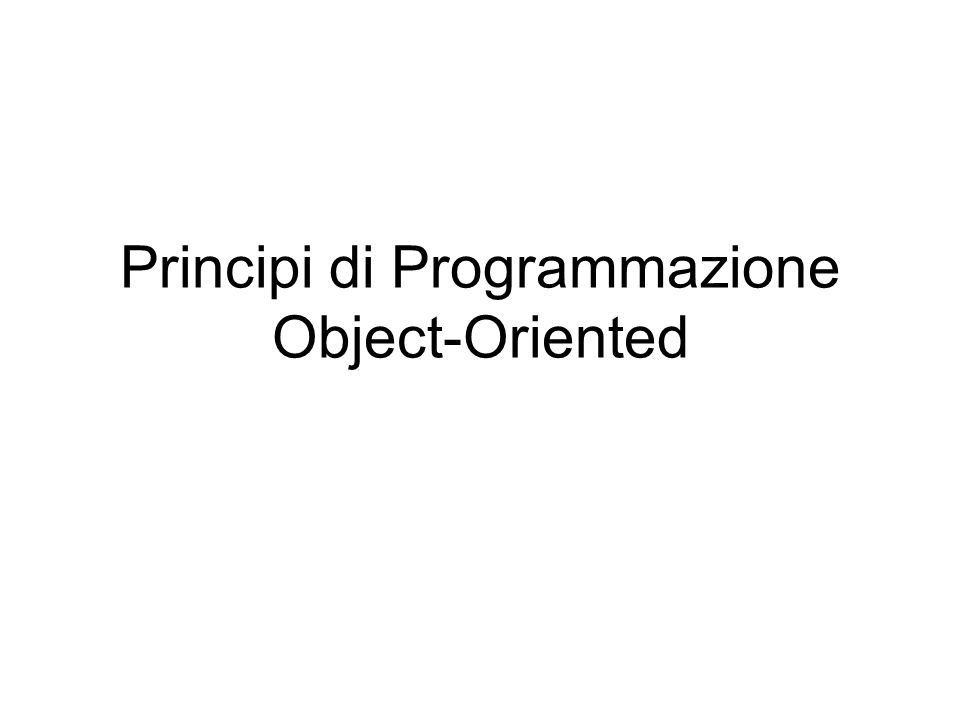 Modello ad oggetti Concetto di oggetto riconducibile a diversi settori: –Software engineering –Linguaggi di programmazione –Basi di dati –Intelligenza Artificiale