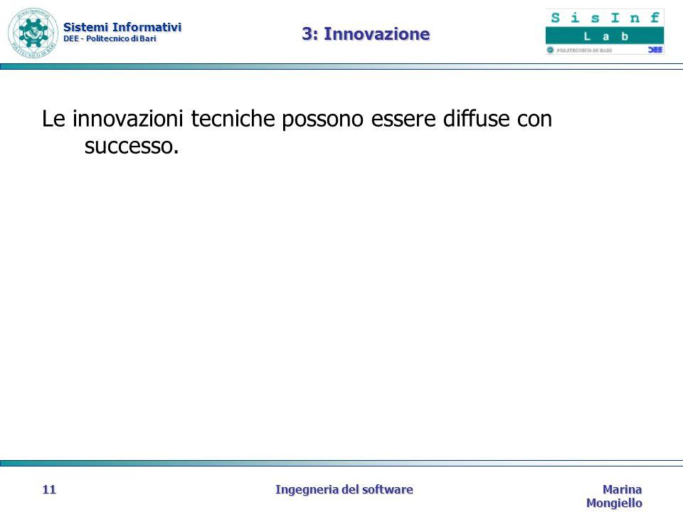 Sistemi Informativi DEE - Politecnico di Bari Marina Mongiello Ingegneria del software11 3: Innovazione Le innovazioni tecniche possono essere diffuse con successo.