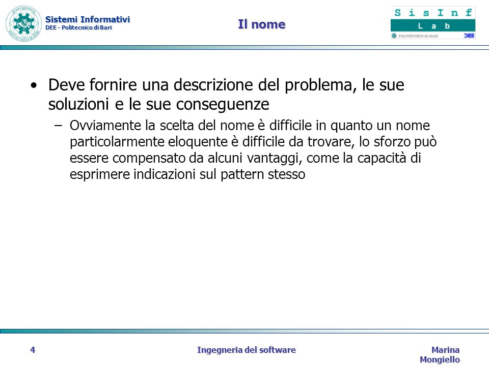 Sistemi Informativi DEE - Politecnico di Bari Marina Mongiello Ingegneria del software15 Caratteristiche dei pattern Sono generali e astratti Descrivono piccole unità il che li porta ad avere una elevata flessibilità