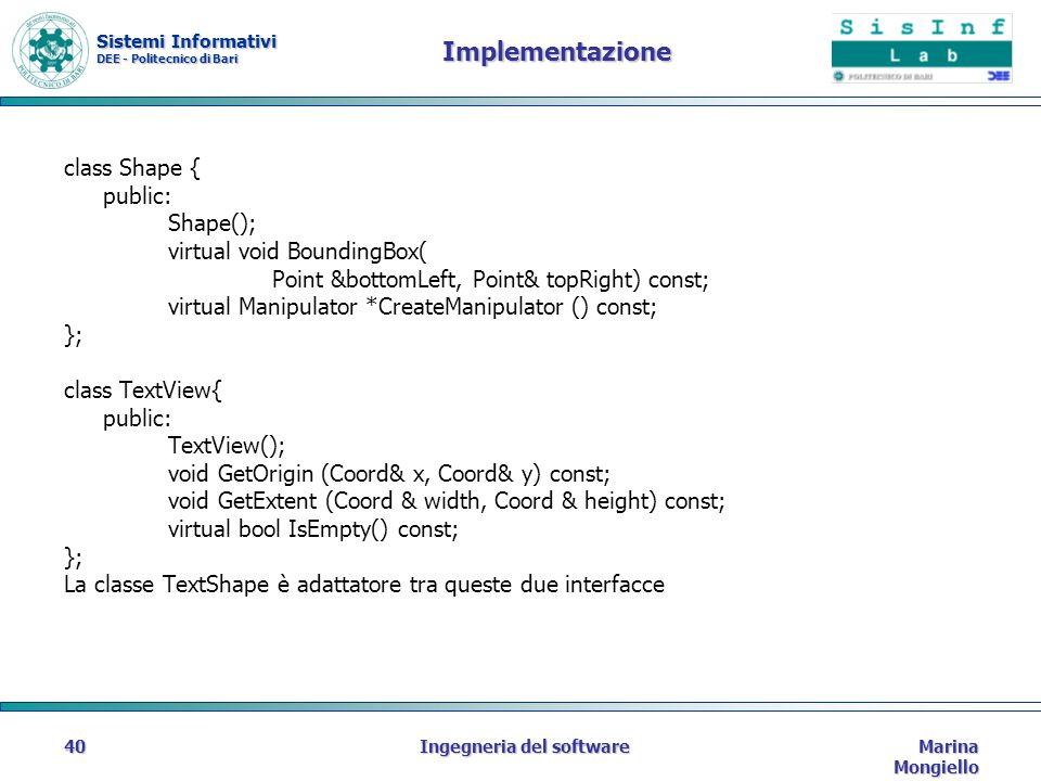 Sistemi Informativi DEE - Politecnico di Bari Marina Mongiello Ingegneria del software40 Implementazione class Shape { public: Shape(); virtual void B