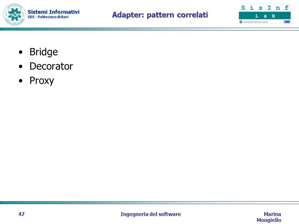 Sistemi Informativi DEE - Politecnico di Bari Marina Mongiello Ingegneria del software47 Adapter: pattern correlati Bridge Decorator Proxy