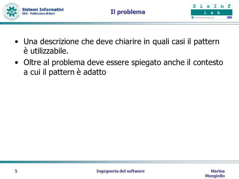 Sistemi Informativi DEE - Politecnico di Bari Marina Mongiello Ingegneria del software6 La soluzione Vengono descritti tutti gli elementi di progettazione, le associazioni tra di essi e i loro compiti.