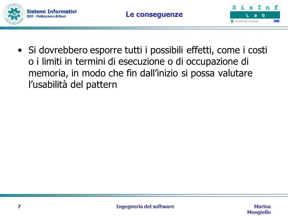Sistemi Informativi DEE - Politecnico di Bari Marina Mongiello Ingegneria del software8 Perché usare i design pattern 1.Riuso 2.Esperienza dello sviluppatore 3.Innovazione 4.Integrazione 5.Comunicazione
