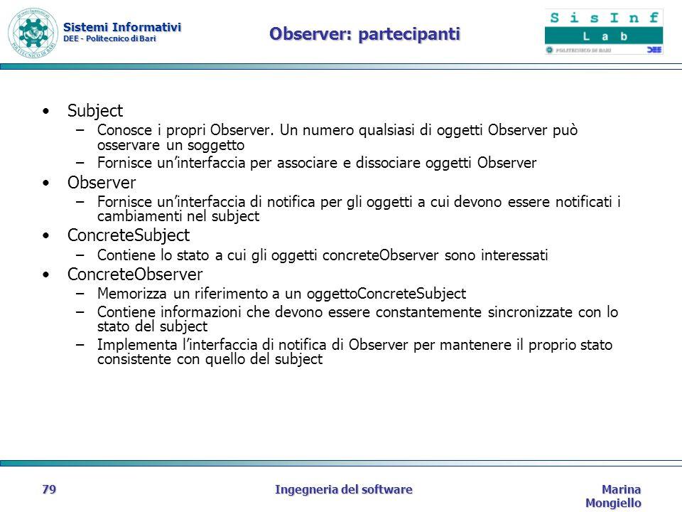 Sistemi Informativi DEE - Politecnico di Bari Marina Mongiello Ingegneria del software79 Observer: partecipanti Subject –Conosce i propri Observer.