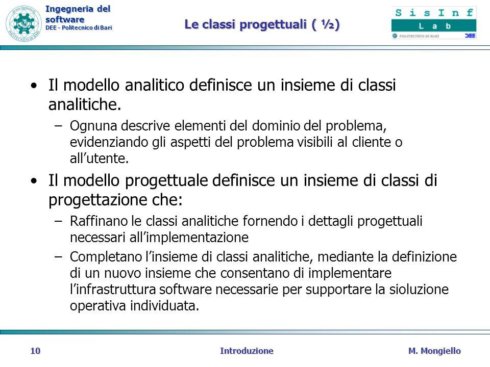 Ingegneria del software DEE - Politecnico di Bari Le classi progettuali ( ½) Il modello analitico definisce un insieme di classi analitiche. –Ognuna d