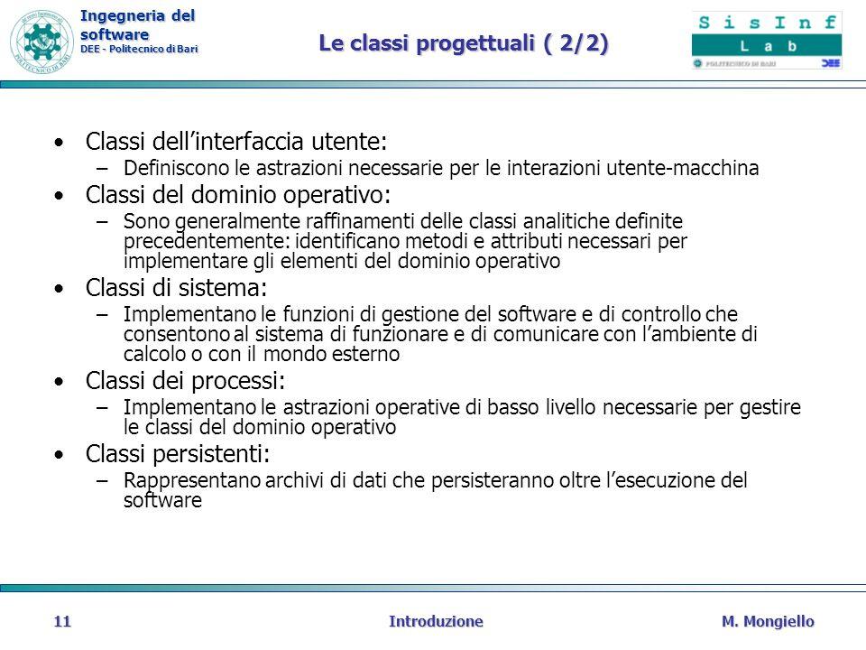 Ingegneria del software DEE - Politecnico di Bari Le classi progettuali ( 2/2) Classi dellinterfaccia utente: –Definiscono le astrazioni necessarie pe
