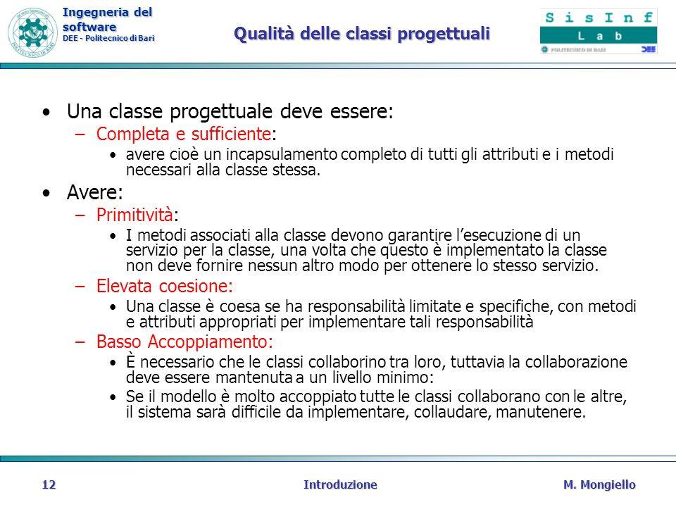 Ingegneria del software DEE - Politecnico di Bari Qualità delle classi progettuali Una classe progettuale deve essere: –Completa e sufficiente: avere