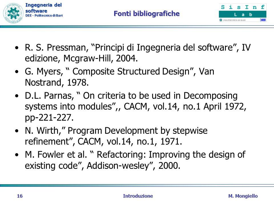 Ingegneria del software DEE - Politecnico di Bari Fonti bibliografiche R. S. Pressman, Principi di Ingegneria del software, IV edizione, Mcgraw-Hill,