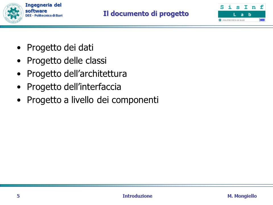 Ingegneria del software DEE - Politecnico di Bari Il documento di progetto Progetto dei dati Progetto delle classi Progetto dellarchitettura Progetto