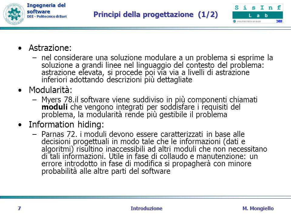 Ingegneria del software DEE - Politecnico di Bari Principi della progettazione (1/2) Astrazione: –nel considerare una soluzione modulare a un problema