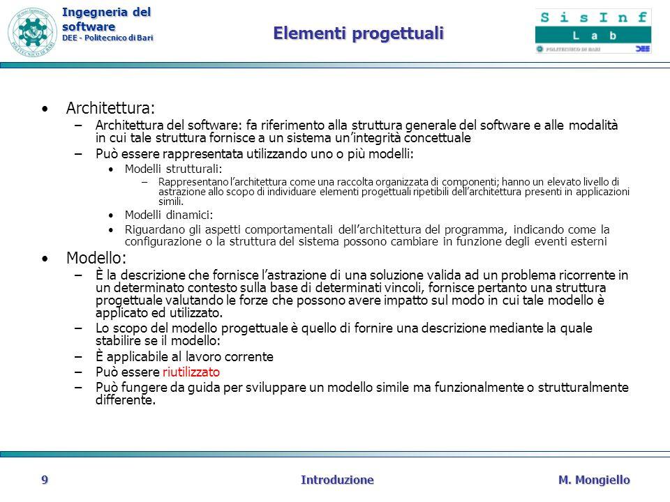 Ingegneria del software DEE - Politecnico di Bari Elementi progettuali Architettura: –Architettura del software: fa riferimento alla struttura general