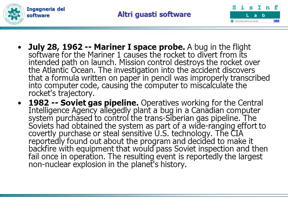 Ingegneria del software Altri guasti software July 28, 1962 -- Mariner I space probe. A bug in the flight software for the Mariner 1 causes the rocket