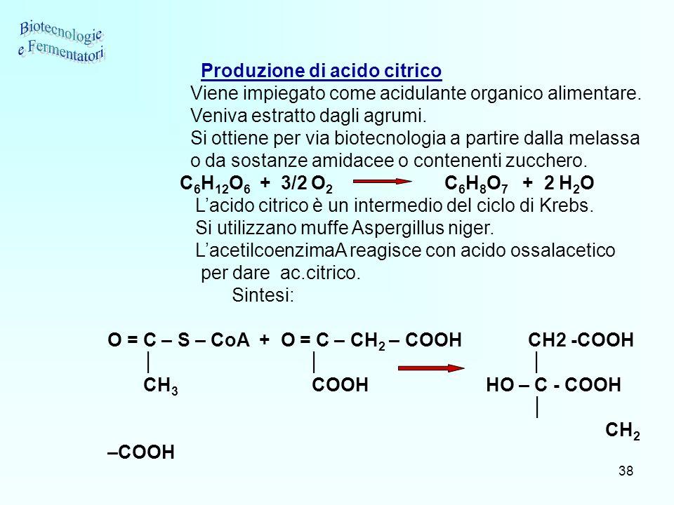 38 Produzione di acido citrico Viene impiegato come acidulante organico alimentare. Veniva estratto dagli agrumi. Si ottiene per via biotecnologia a p