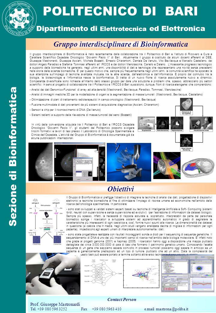 POLITECNICO DI BARI Contact Person Prof. Giuseppe Mastronardi Tel. +39 080 596 3252 Fax +39 080 5963 410 e.mail mastrona@poliba.it Sezione di Bioinfor