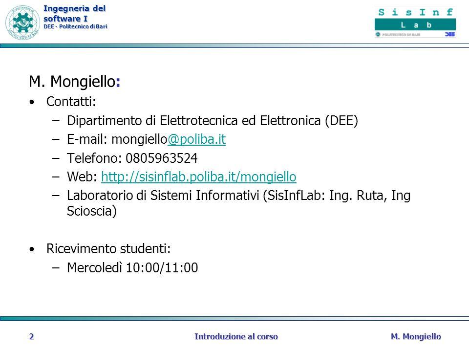 Ingegneria del software I DEE - Politecnico di Bari M. MongielloIntroduzione al corso2 M. Mongiello: Contatti: –Dipartimento di Elettrotecnica ed Elet