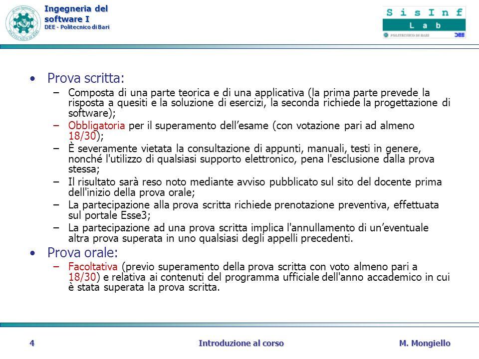 Ingegneria del software I DEE - Politecnico di Bari M. MongielloIntroduzione al corso4 Prova scritta: –Composta di una parte teorica e di una applicat