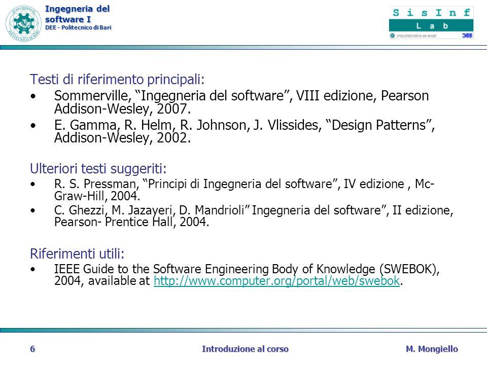 Ingegneria del software I DEE - Politecnico di Bari M. MongielloIntroduzione al corso6 Testi di riferimento principali: Sommerville, Ingegneria del so