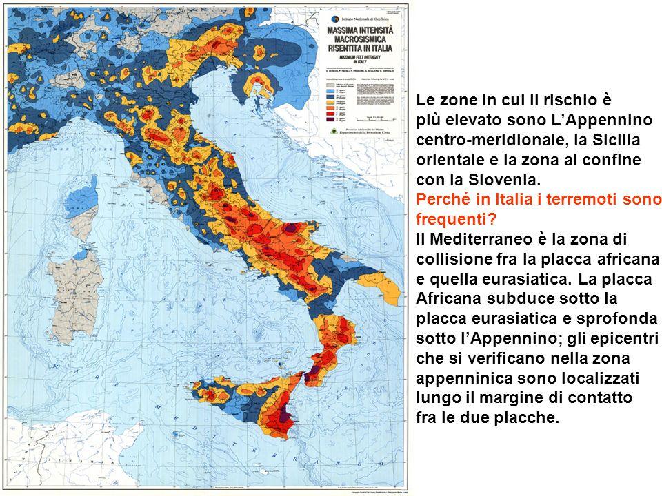 Le zone in cui il rischio è più elevato sono LAppennino centro-meridionale, la Sicilia orientale e la zona al confine con la Slovenia.