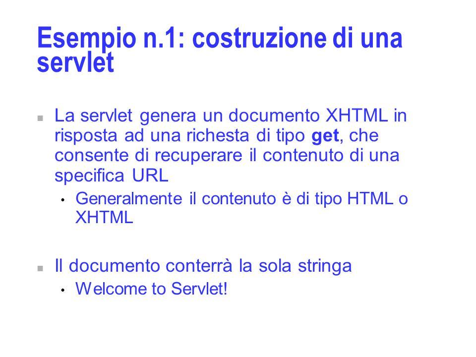 Esempio n.1: costruzione di una servlet n La servlet genera un documento XHTML in risposta ad una richesta di tipo get, che consente di recuperare il
