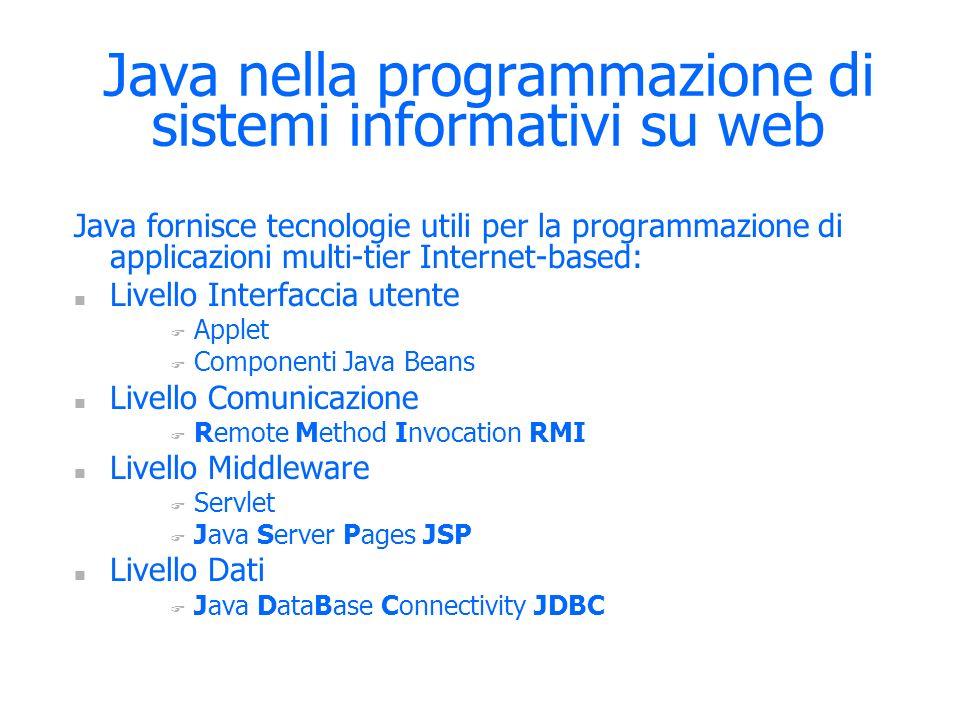 Java nella programmazione di sistemi informativi su web Java fornisce tecnologie utili per la programmazione di applicazioni multi-tier Internet-based