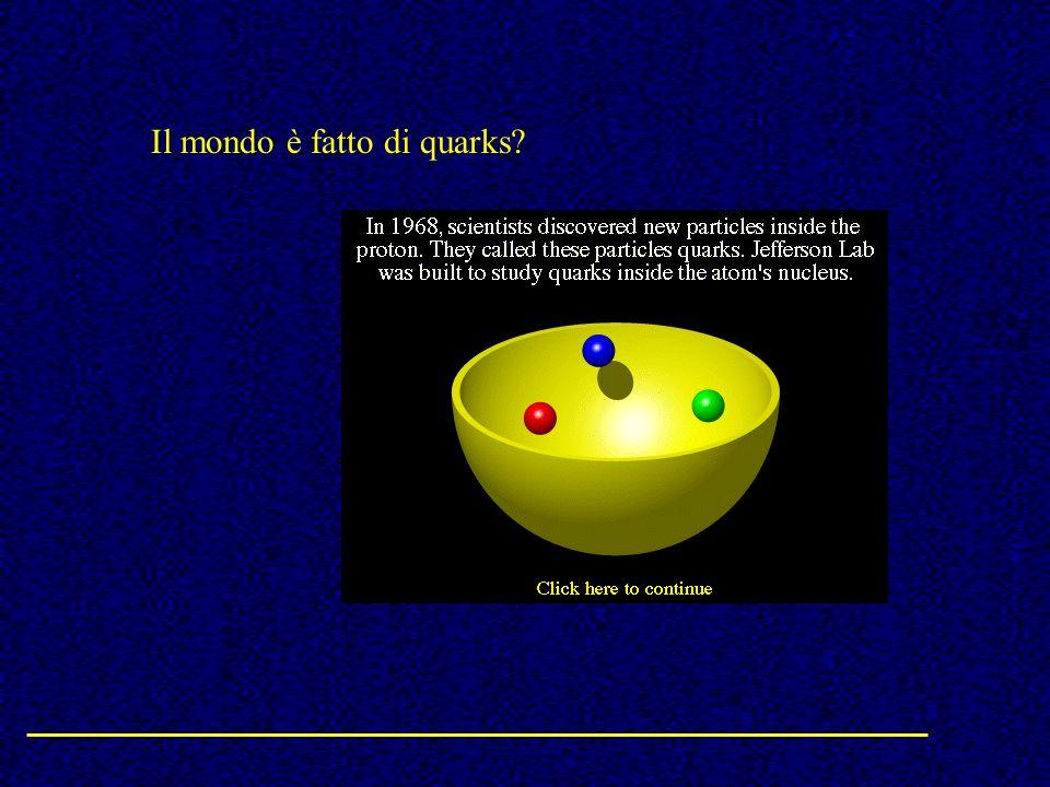 Il mondo è fatto di quarks?