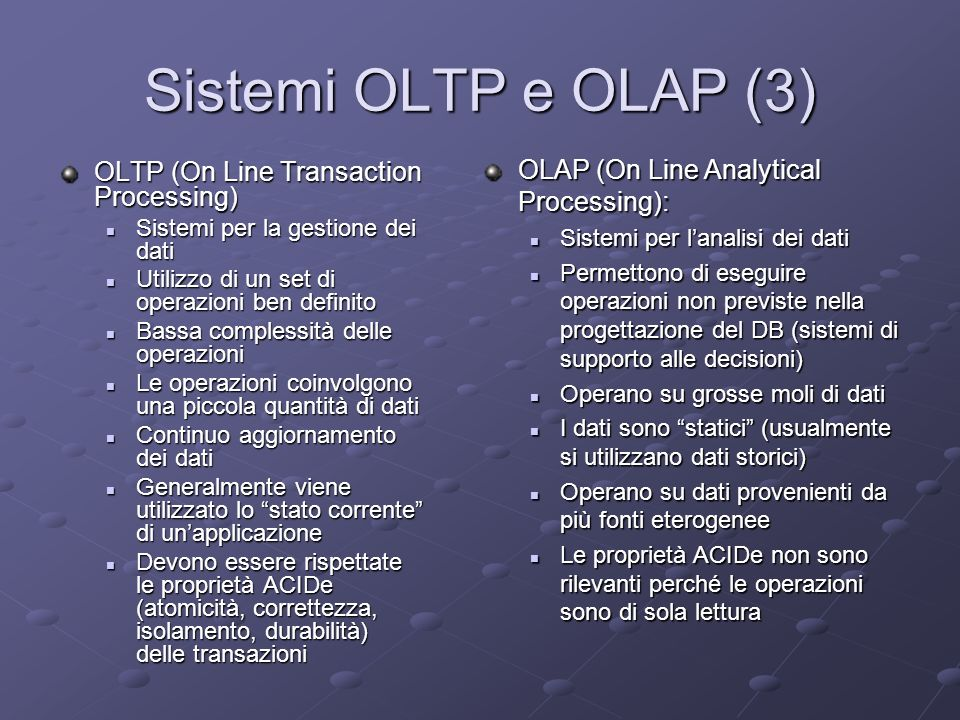 Sistemi OLTP e OLAP (4) DB A1A1 A1A1 AnAn AnAn A2A2 A2A2 DW DWMS A1A1 A1A1 AnAn AnAn A2A2 A2A2 terminalisti analisti OLTP OLAP Terminalisti: utenti finali.