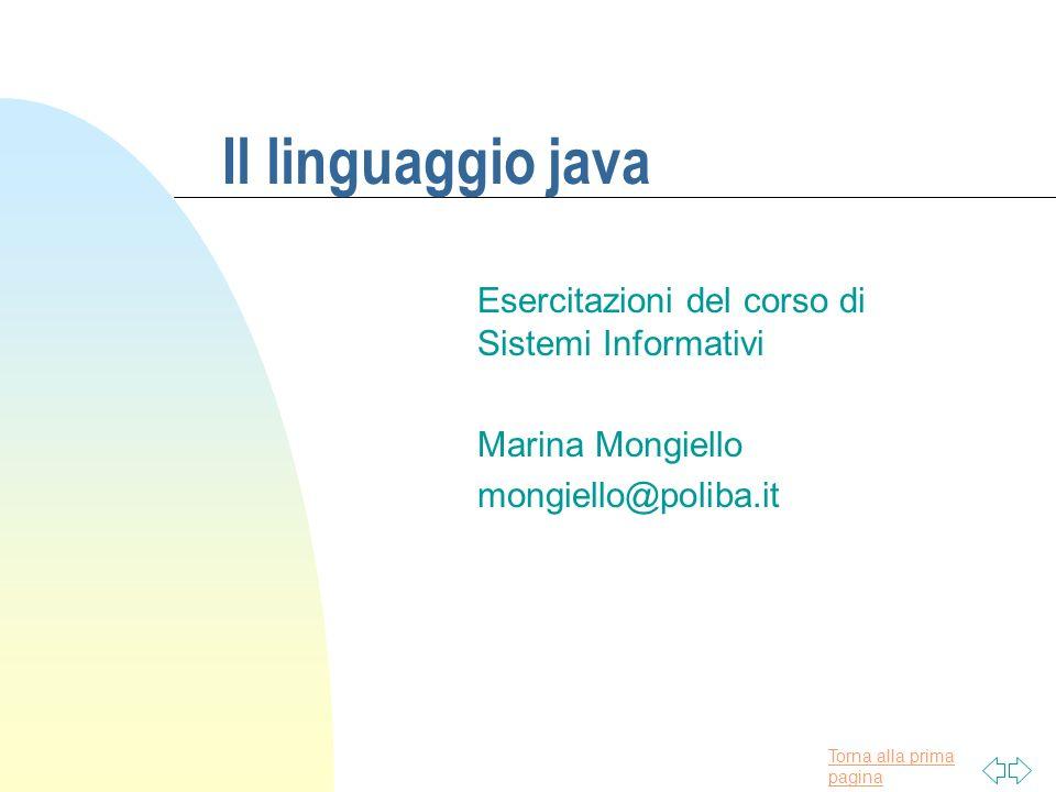 Torna alla prima pagina Documentazione su java n Jdk(Java Development Kit) F versioni 1.0 e successive disponibili sul sito internet: http://java.sun.com n Ambienti di sviluppo integrato (IDE): F Inprise J-builder F Java Workshop