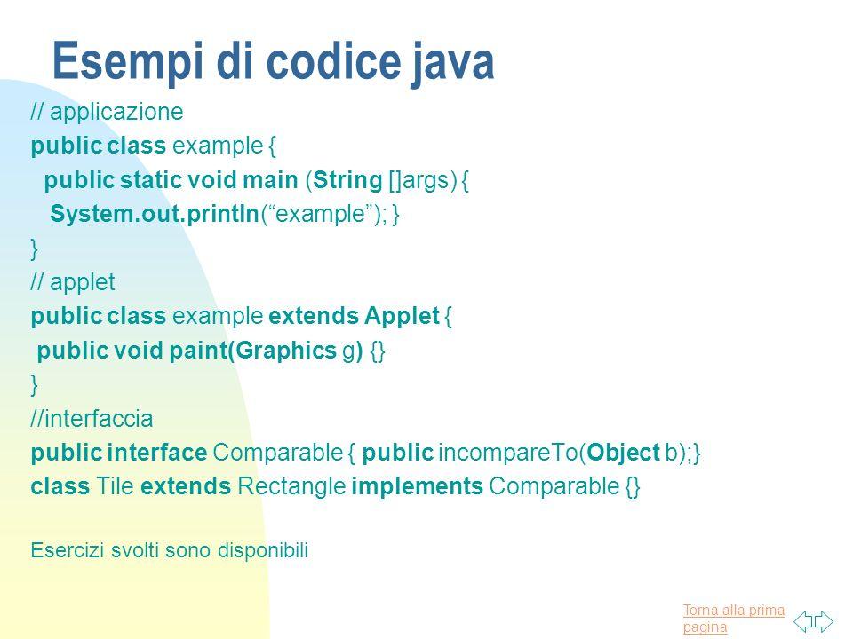 Torna alla prima pagina Esempi di codice java // applicazione public class example { public static void main (String []args) { System.out.println(exam