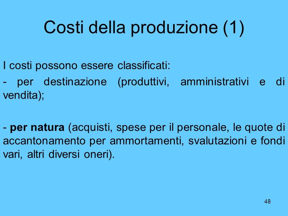 48 Costi della produzione (1) I costi possono essere classificati: - per destinazione (produttivi, amministrativi e di vendita); - per natura (acquist