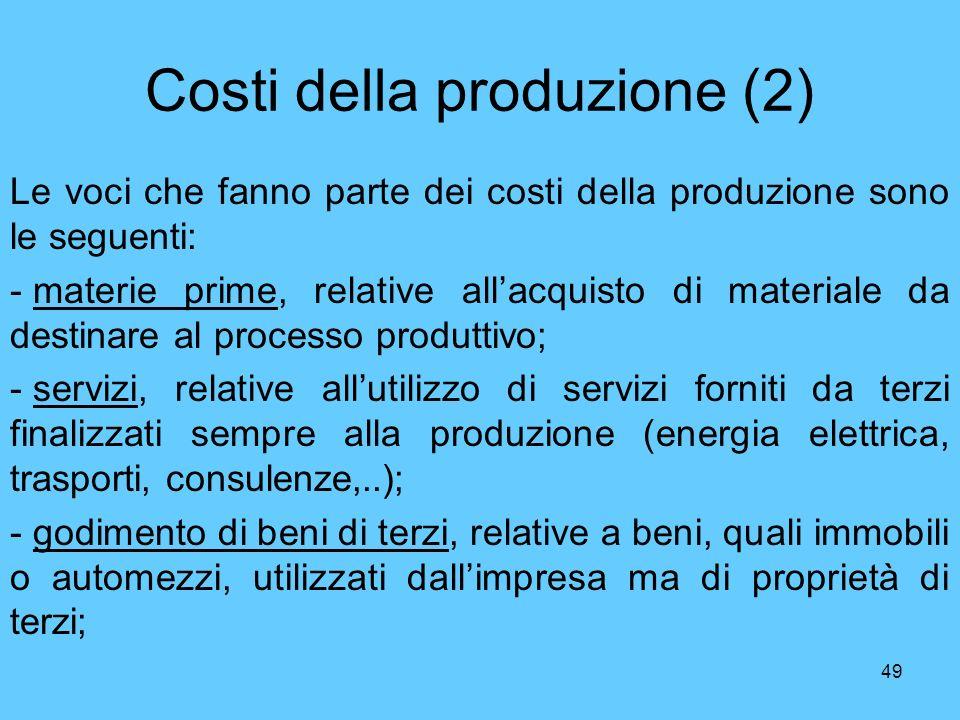 49 Costi della produzione (2) Le voci che fanno parte dei costi della produzione sono le seguenti: - materie prime, relative allacquisto di materiale