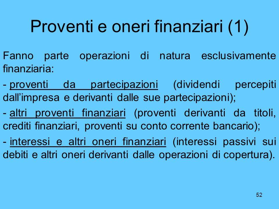 52 Proventi e oneri finanziari (1) Fanno parte operazioni di natura esclusivamente finanziaria: - proventi da partecipazioni (dividendi percepiti dall