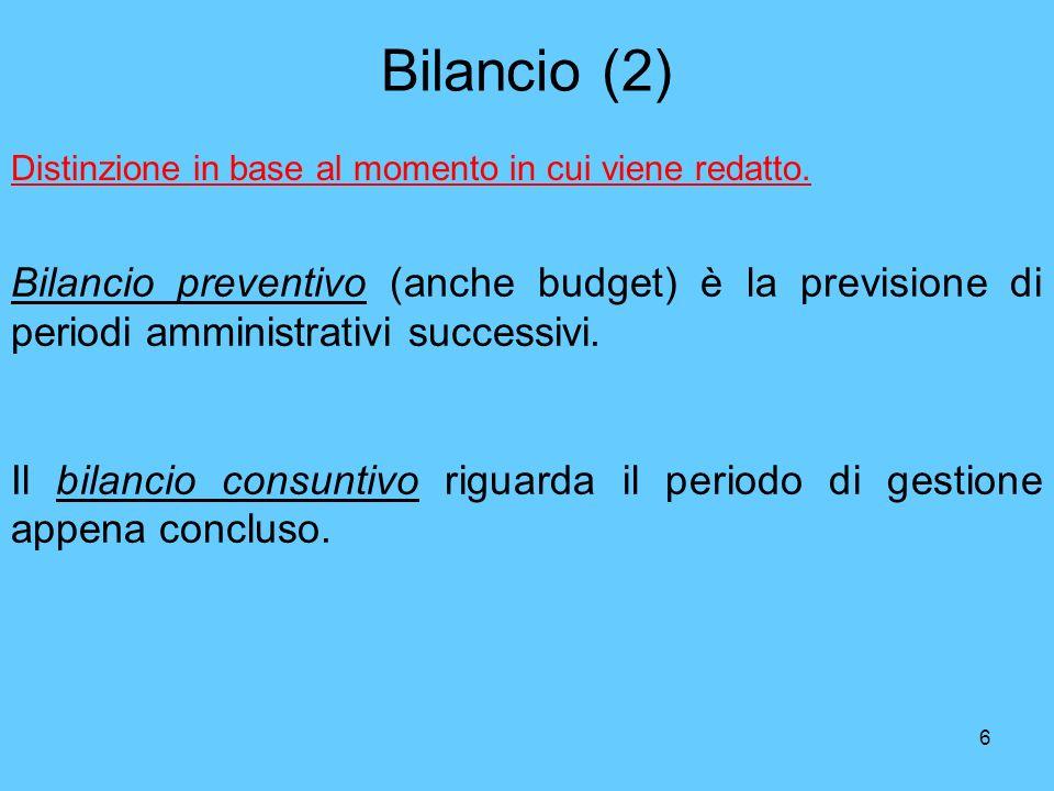 6 Bilancio (2) Bilancio preventivo (anche budget) è la previsione di periodi amministrativi successivi. Il bilancio consuntivo riguarda il periodo di