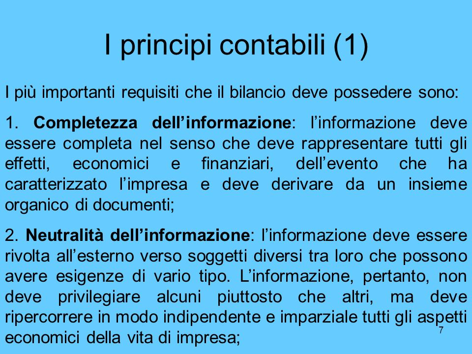 7 I principi contabili (1) I più importanti requisiti che il bilancio deve possedere sono: 1. Completezza dellinformazione: linformazione deve essere