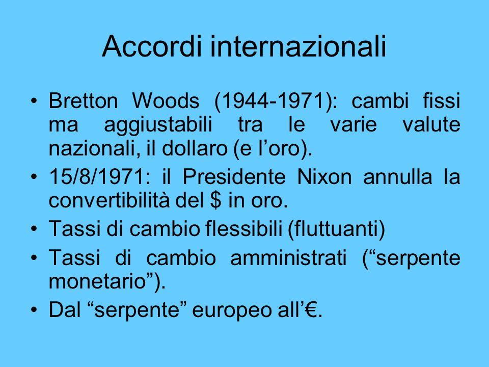 Accordi internazionali Bretton Woods (1944-1971): cambi fissi ma aggiustabili tra le varie valute nazionali, il dollaro (e loro). 15/8/1971: il Presid